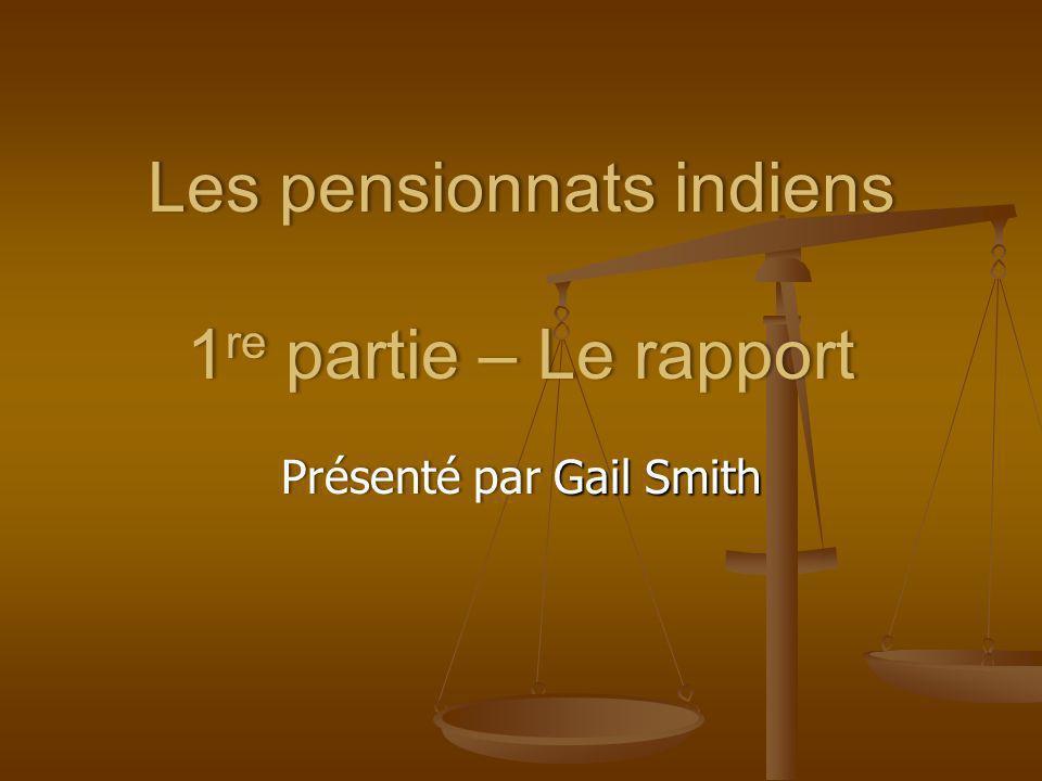 Les pensionnats indiens 1 re partie – Le rapport Présenté par Gail Smith