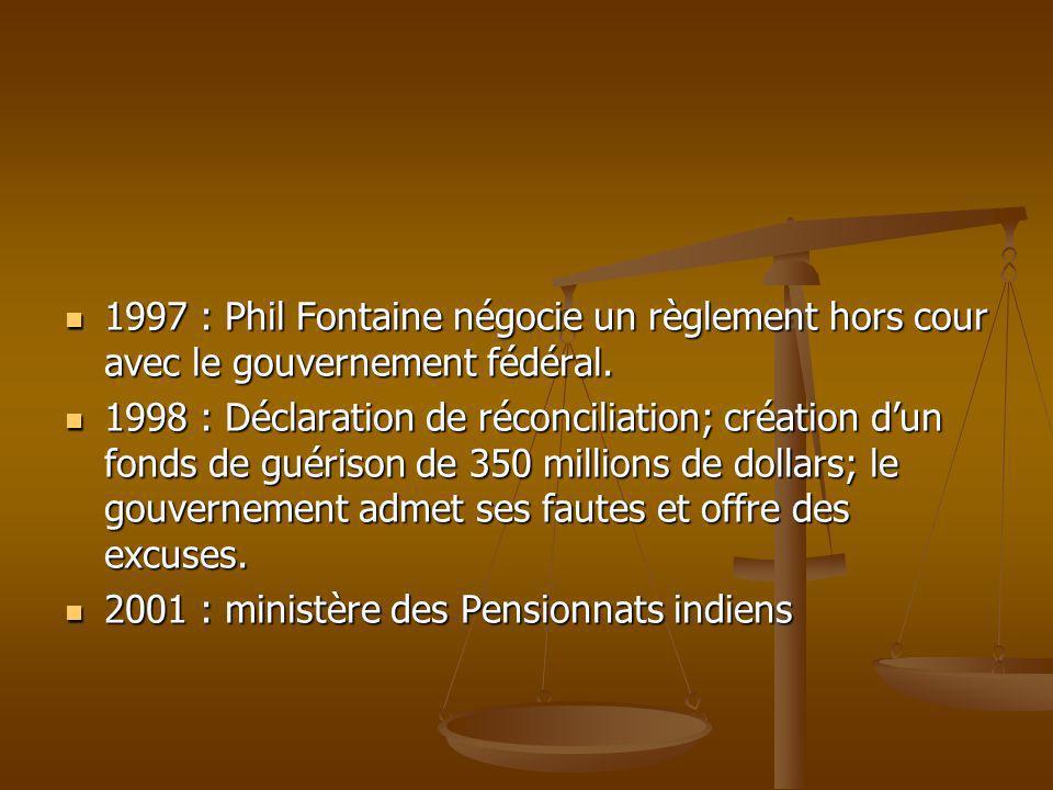 1997 : Phil Fontaine négocie un règlement hors cour avec le gouvernement fédéral. 1997 : Phil Fontaine négocie un règlement hors cour avec le gouverne