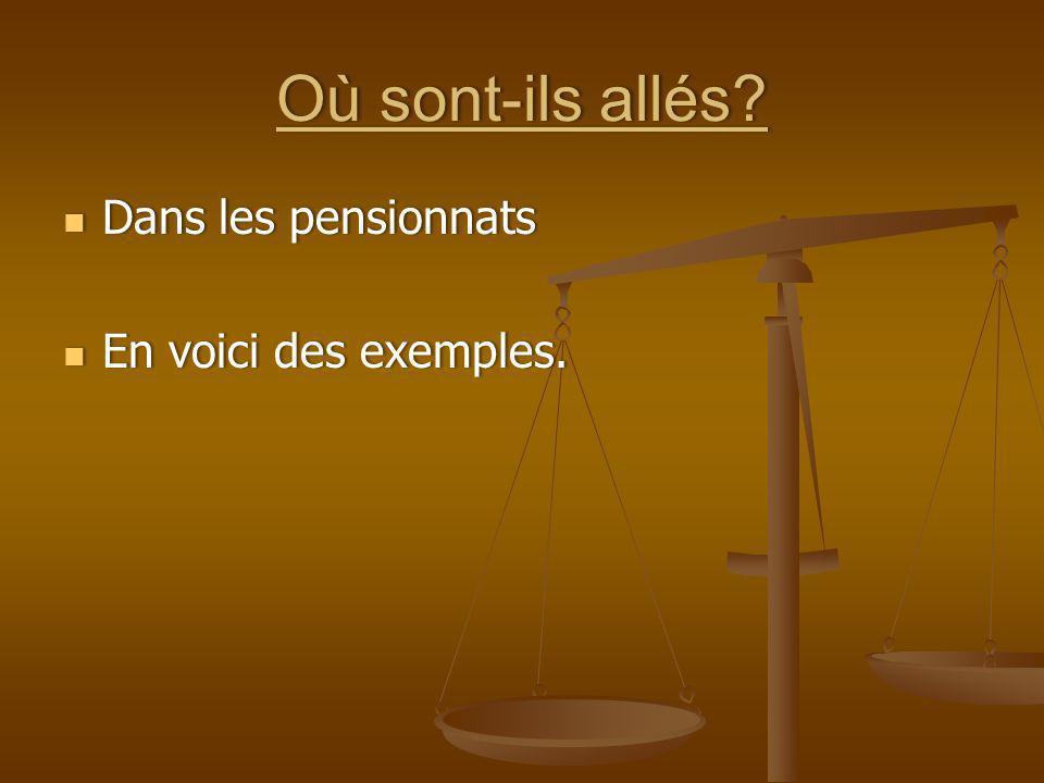 Où sont-ils allés?Où sont-ils allés? Dans les pensionnats Dans les pensionnats En voici des exemples. En voici des exemples.