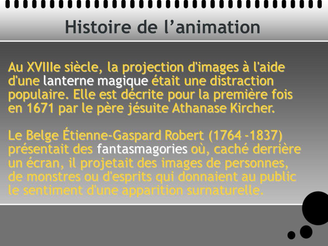 Histoire de lanimation Au XVIIIe siècle, la projection d'images à l'aide d'une lanterne magique était une distraction populaire. Elle est décrite pour