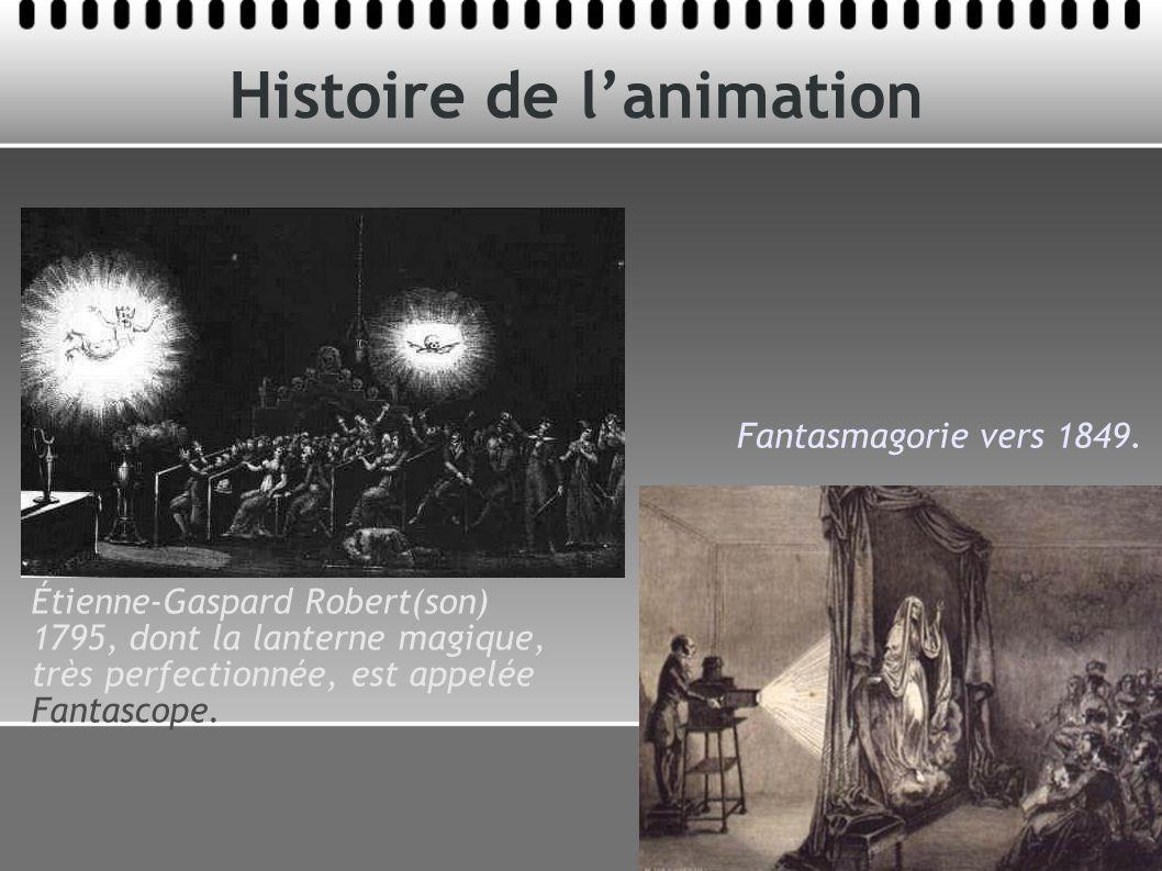Histoire de lanimation Fantasmagorie vers 1849. Étienne-Gaspard Robert(son) 1795, dont la lanterne magique, très perfectionnée, est appelée Fantascope