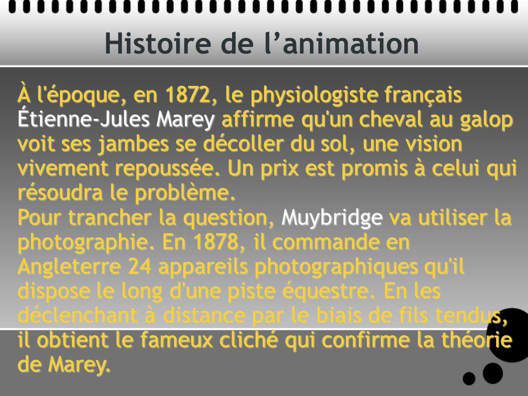 Histoire de lanimation À l époque, en 1872, le physiologiste français Étienne-Jules Marey affirme qu un cheval au galop voit ses jambes se décoller du sol, une vision vivement repoussée.