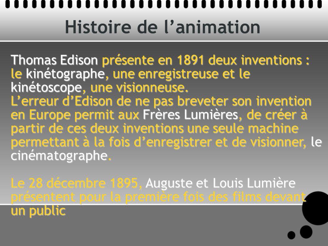 Histoire de lanimation Thomas Edison présente en 1891 deux inventions : le kinétographe, une enregistreuse et le kinétoscope, une visionneuse.