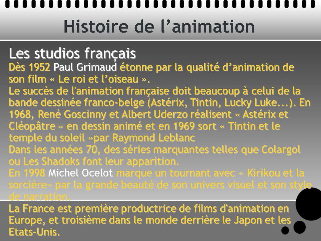 Histoire de lanimation Les studios français Dès 1952 Paul Grimaud étonne par la qualité danimation de son film « Le roi et loiseau ». Le succès de l'a