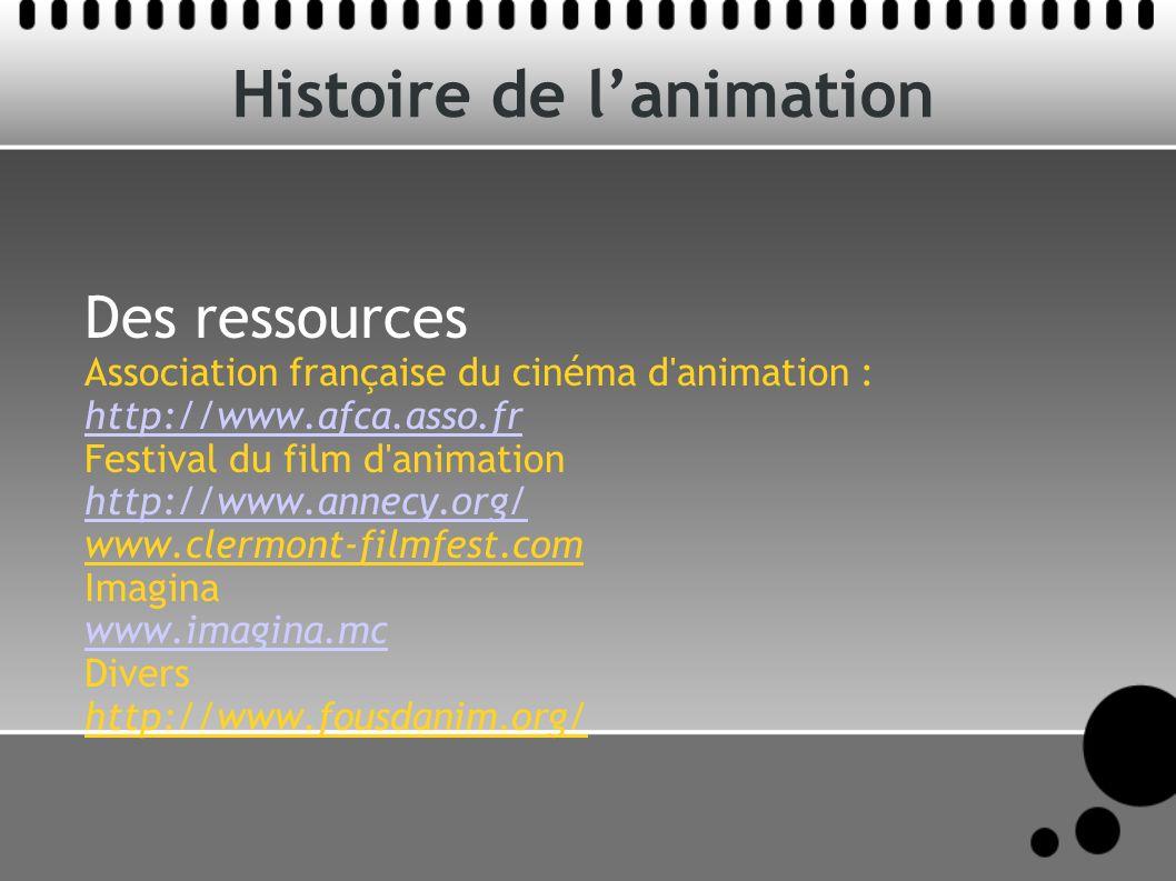 Histoire de lanimation Des ressources Association française du cinéma d'animation : http://www.afca.asso.fr Festival du film d'animation http://www.an