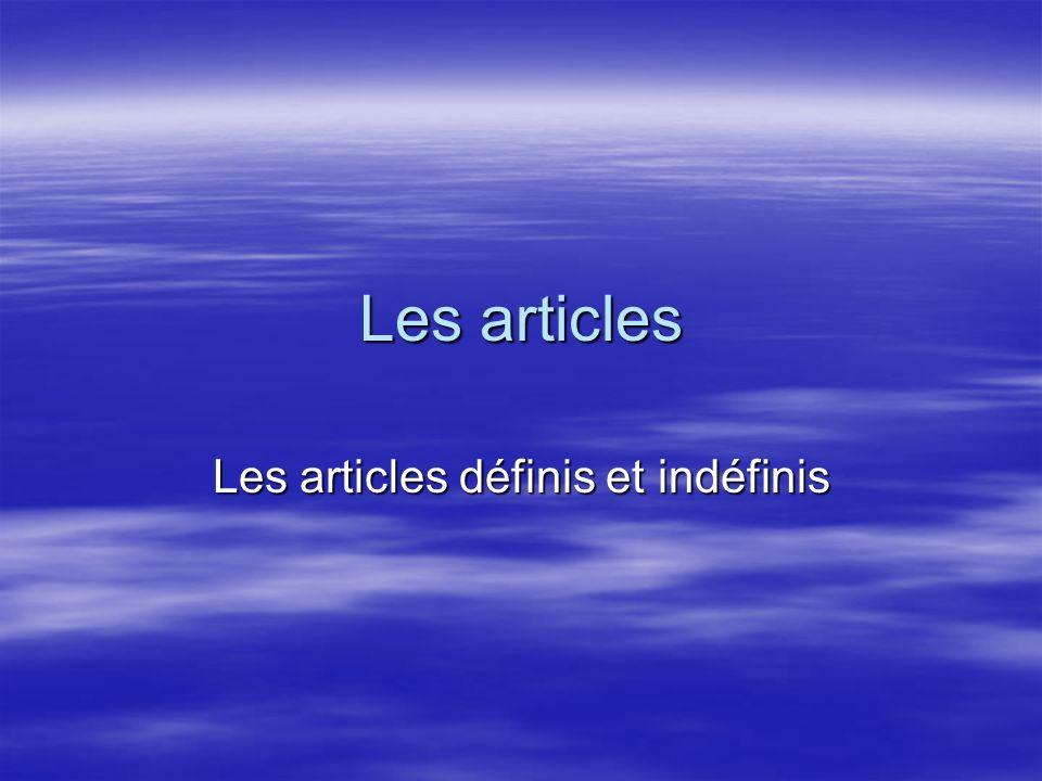 Les articles Les articles définis et indéfinis