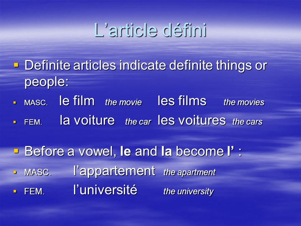 Larticle défini Definite articles indicate definite things or people: Definite articles indicate definite things or people: MASC.
