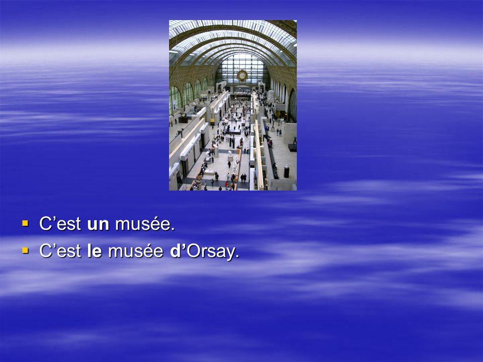 Cest un musée. Cest un musée. Cest le musée dOrsay. Cest le musée dOrsay.