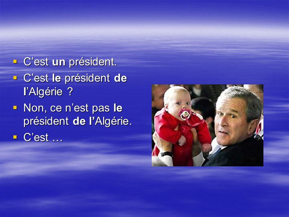 Cest un président.Cest un président. Cest le président de lAlgérie.