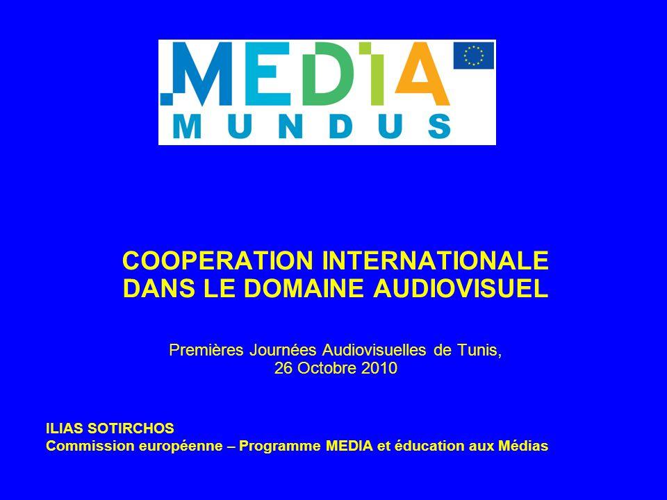 COOPERATION INTERNATIONALE DANS LE DOMAINE AUDIOVISUEL Premières Journées Audiovisuelles de Tunis, 26 Octobre 2010 ILIAS SOTIRCHOS Commission européenne – Programme MEDIA et éducation aux Médias
