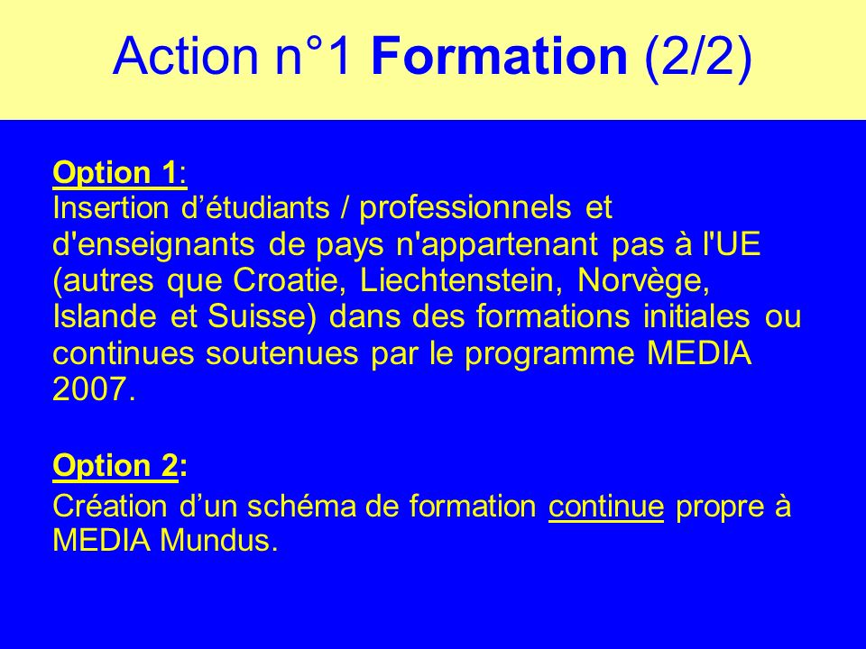 Action n°1 Formation (2/2) Option 1: Insertion détudiants / professionnels et d'enseignants de pays n'appartenant pas à l'UE (autres que Croatie, Liec