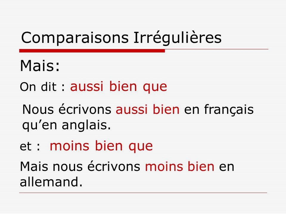 Comparaisons Irrégulières Mais: On dit : aussi bien que et : moins bien que Nous écrivons aussi bien en français quen anglais. Mais nous écrivons moin