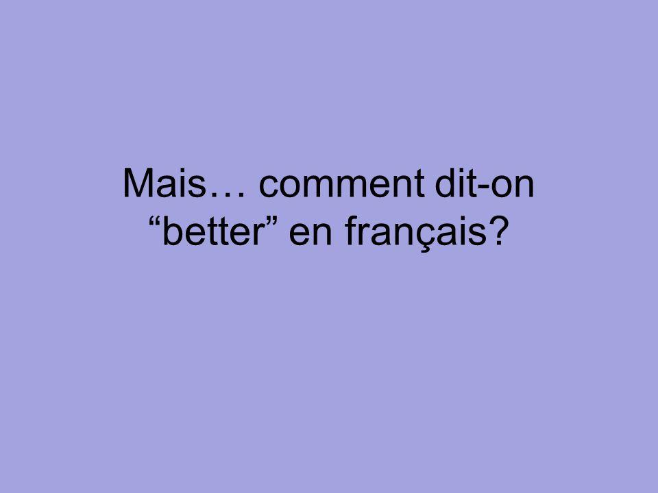 Mais… comment dit-on better en français?