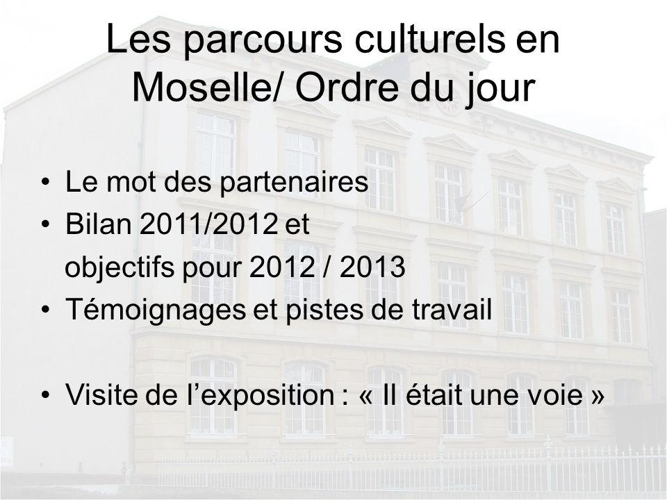 Les parcours culturels en Moselle/ Ordre du jour Le mot des partenaires Bilan 2011/2012 et objectifs pour 2012 / 2013 Témoignages et pistes de travail