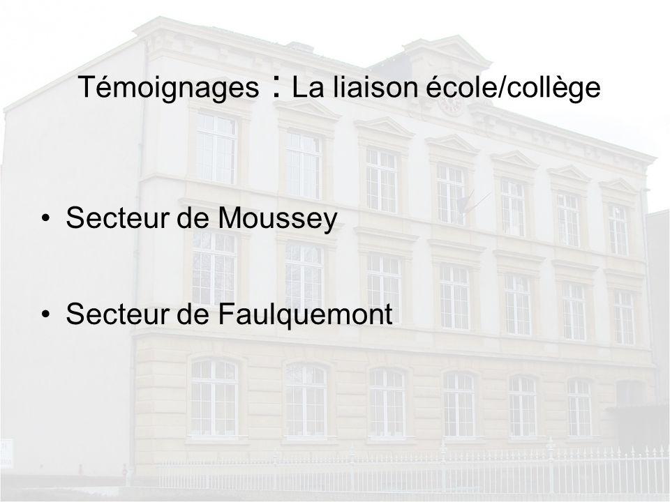 Témoignages : La liaison école/collège Secteur de Moussey Secteur de Faulquemont