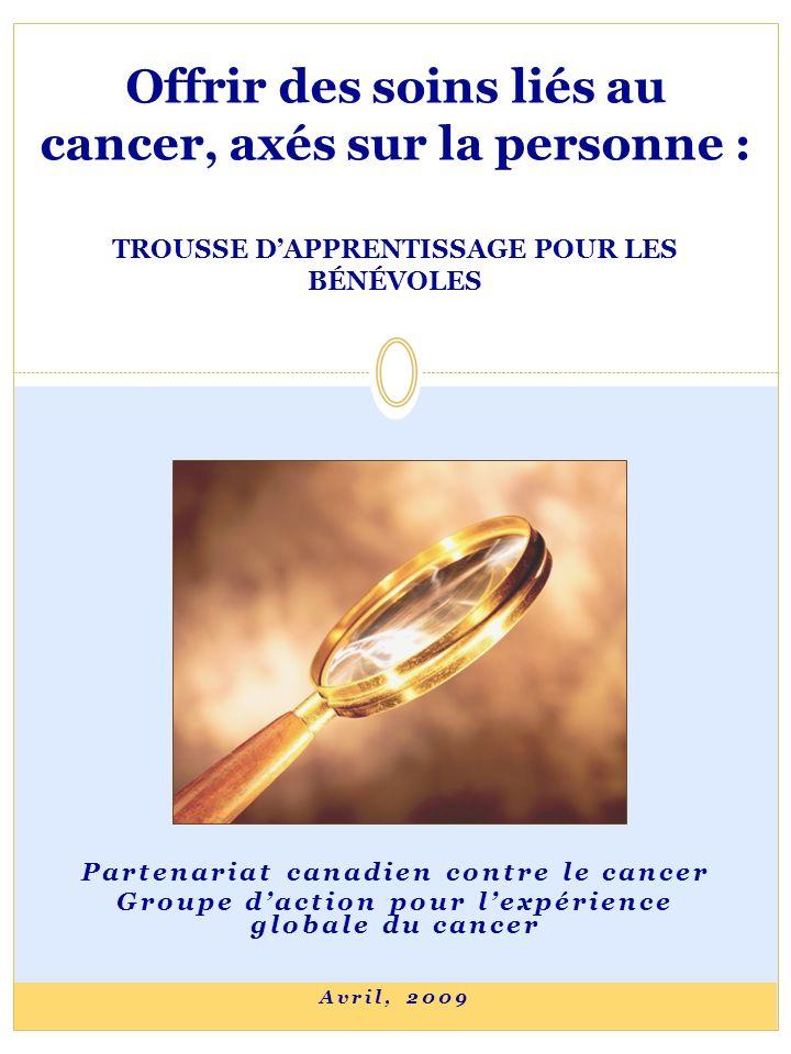 Offrir des soins liés au cancer, axés sur la personne : TROUSSE DAPPRENTISSAGE POUR LES BÉNÉVOLES Partenariat canadien contre le cancer Groupe daction