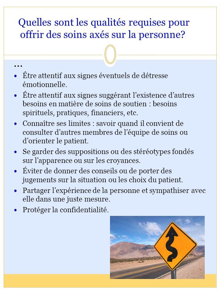Quelles sont les qualités requises pour offrir des soins axés sur la personne?... Être attentif aux signes éventuels de détresse émotionnelle. Être at