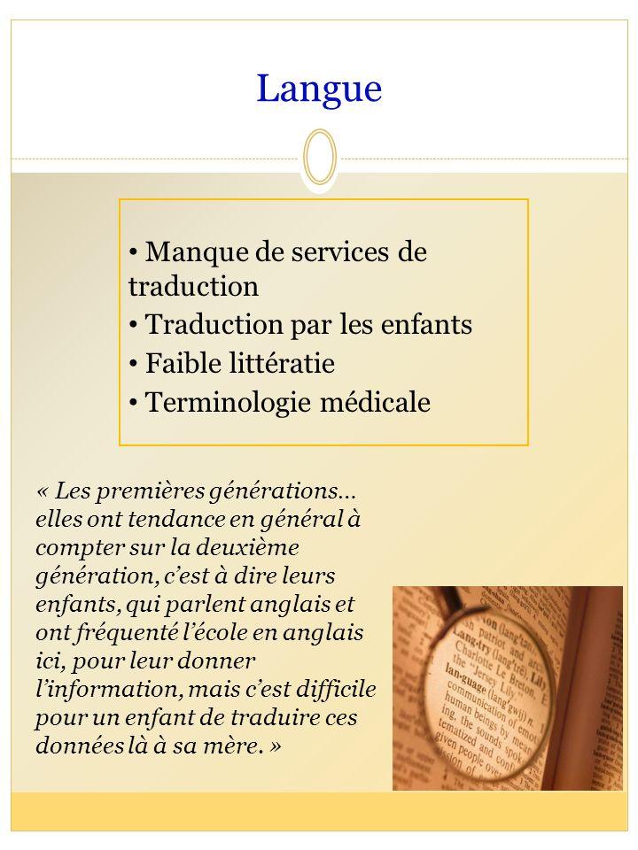 Langue Manque de services de traduction Traduction par les enfants Faible littératie Terminologie médicale « Les premières générations… elles ont tend