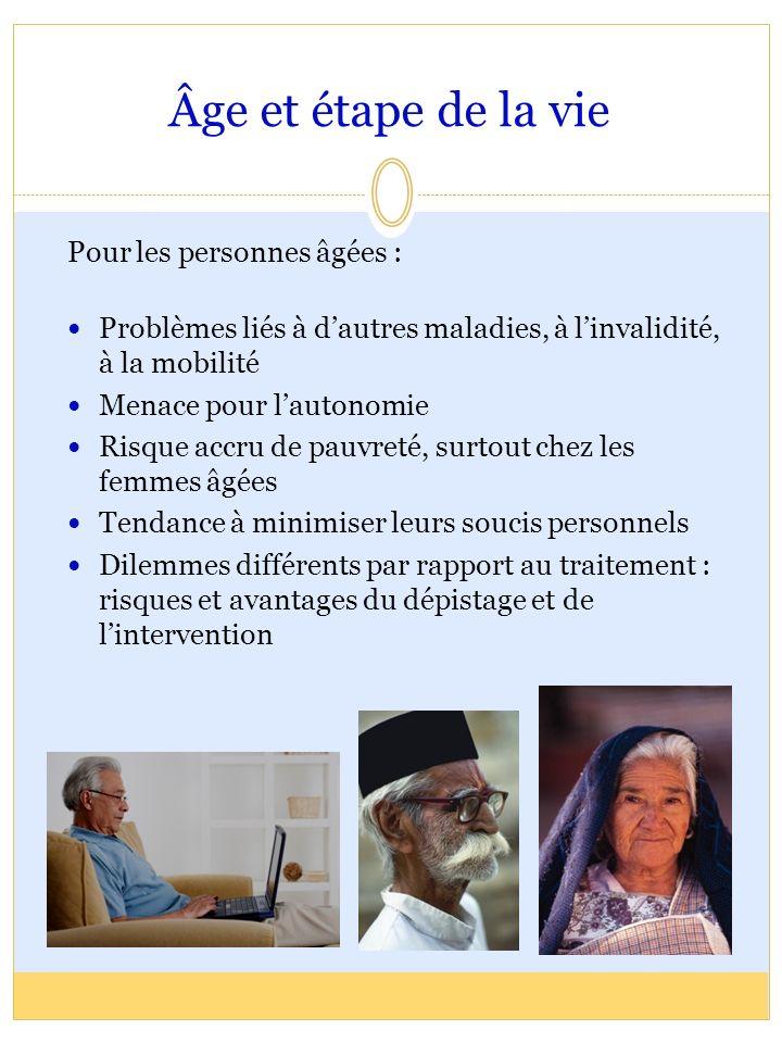 Âge et étape de la vie Pour les personnes âgées : Problèmes liés à dautres maladies, à linvalidité, à la mobilité Menace pour lautonomie Risque accru