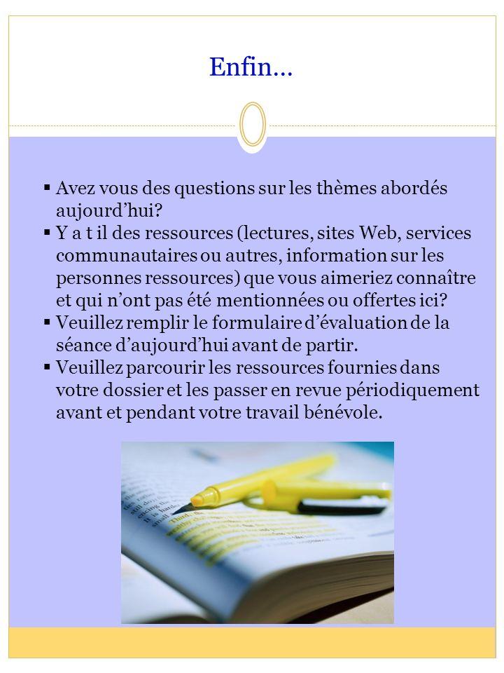 Enfin... Avez vous des questions sur les thèmes abordés aujourdhui? Y a t il des ressources (lectures, sites Web, services communautaires ou autres, i