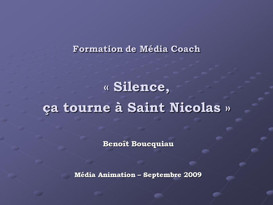 Formation de Média Coach « Silence, ça tourne à Saint Nicolas » Benoît Boucquiau Média Animation – Septembre 2009