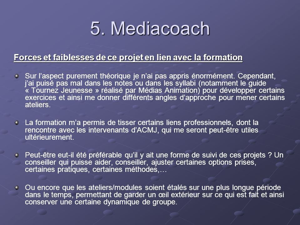 5. Mediacoach Forces et faiblesses de ce projet en lien avec la formation Sur laspect purement théorique je nai pas appris énormément. Cependant, jai