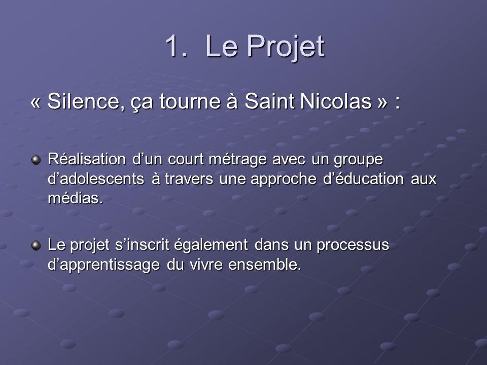 1. Le Projet « Silence, ça tourne à Saint Nicolas » : Réalisation dun court métrage avec un groupe dadolescents à travers une approche déducation aux