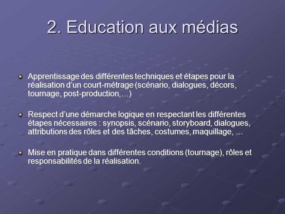 2. Education aux médias Apprentissage des différentes techniques et étapes pour la réalisation dun court-métrage (scénario, dialogues, décors, tournag