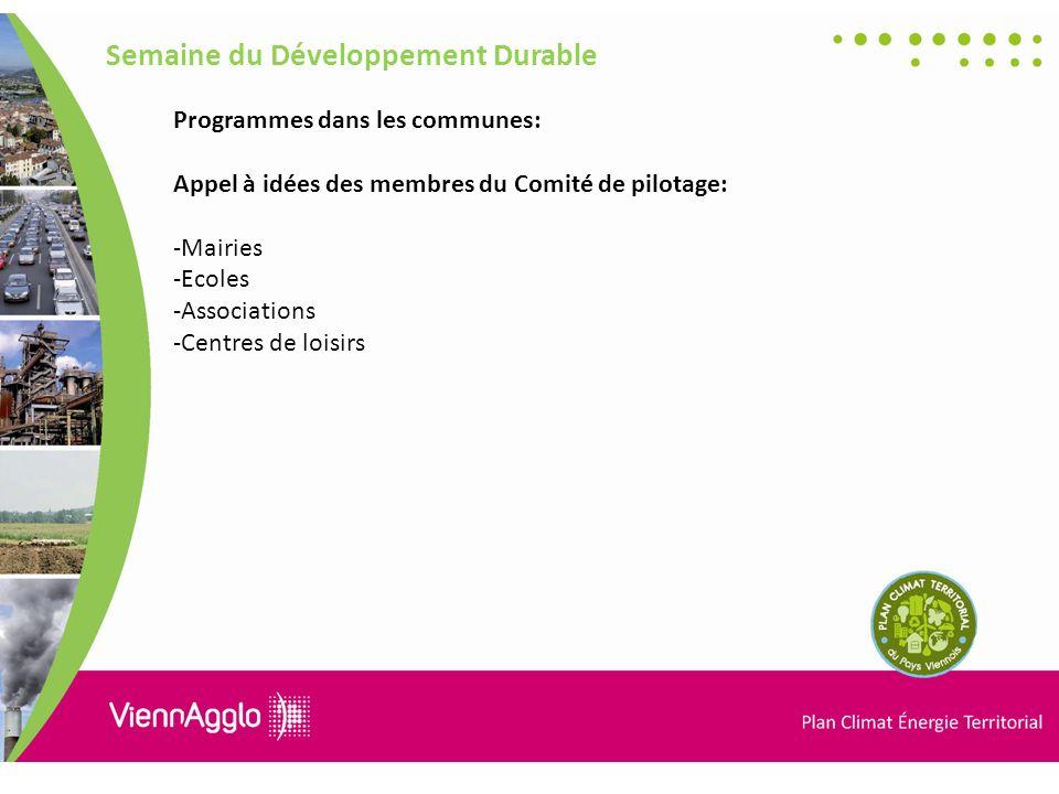 Programmes dans les communes: Appel à idées des membres du Comité de pilotage: -Mairies -Ecoles -Associations -Centres de loisirs Semaine du Développement Durable