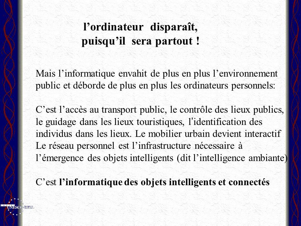 Mais linformatique envahit de plus en plus lenvironnement public et déborde de plus en plus les ordinateurs personnels: Cest laccès au transport publi