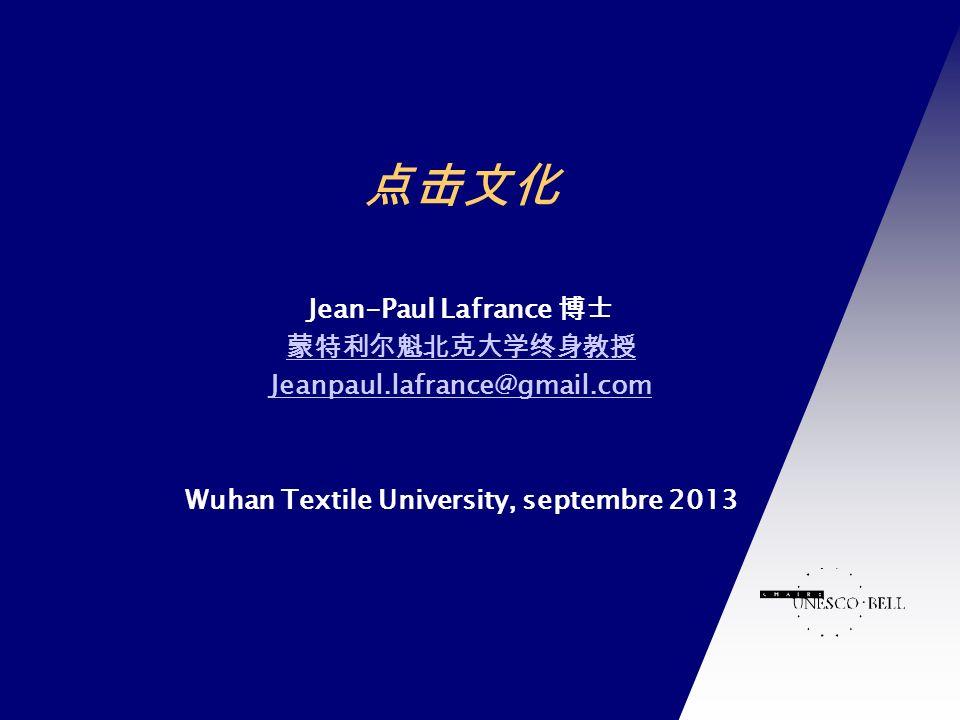 Chaire UNESCO-Bell en communication et développement international Jean-Paul Lafrance Jeanpaul.lafrance@gmail.com Wuhan Textile University, septembre