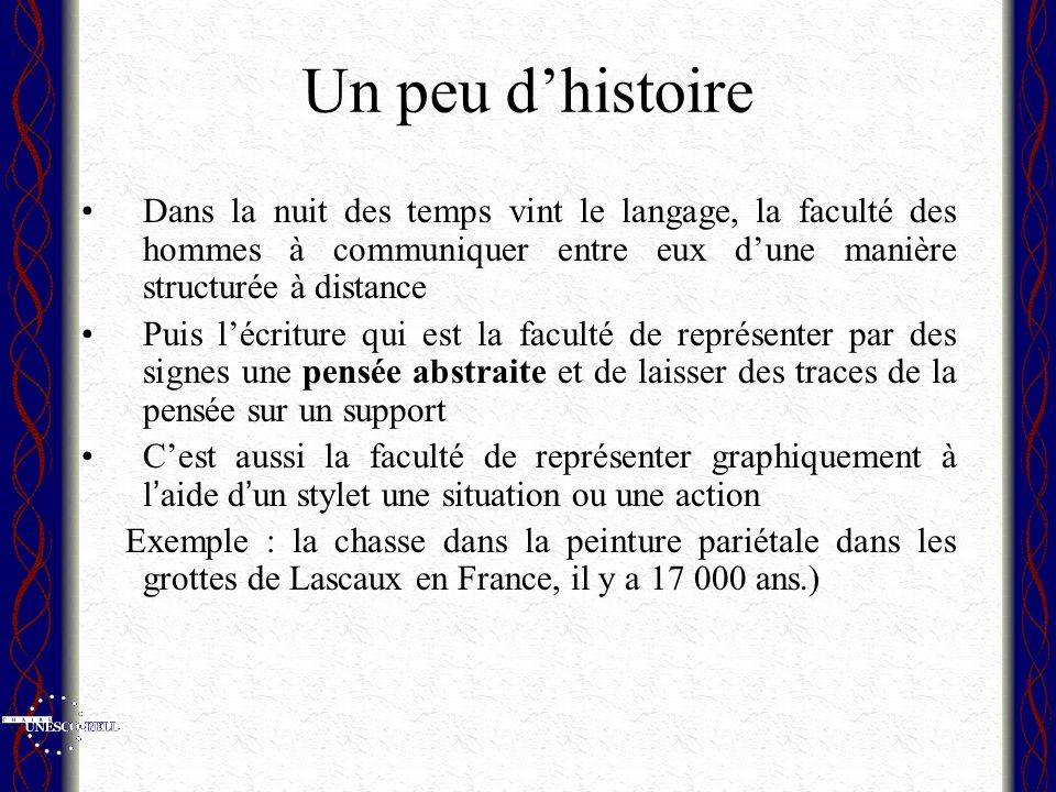 Un peu dhistoire Dans la nuit des temps vint le langage, la faculté des hommes à communiquer entre eux dune manière structurée à distance Puis lécritu