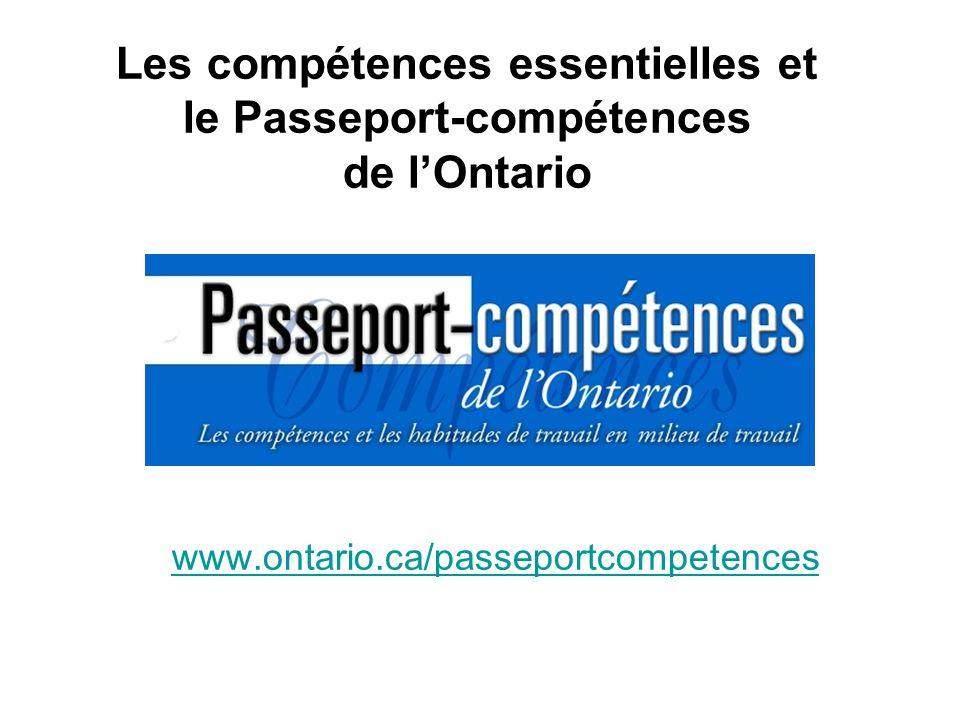 Les compétences essentielles et le Passeport-compétences de lOntario www.ontario.ca/passeportcompetences www.ontario.ca/passeportcompetences