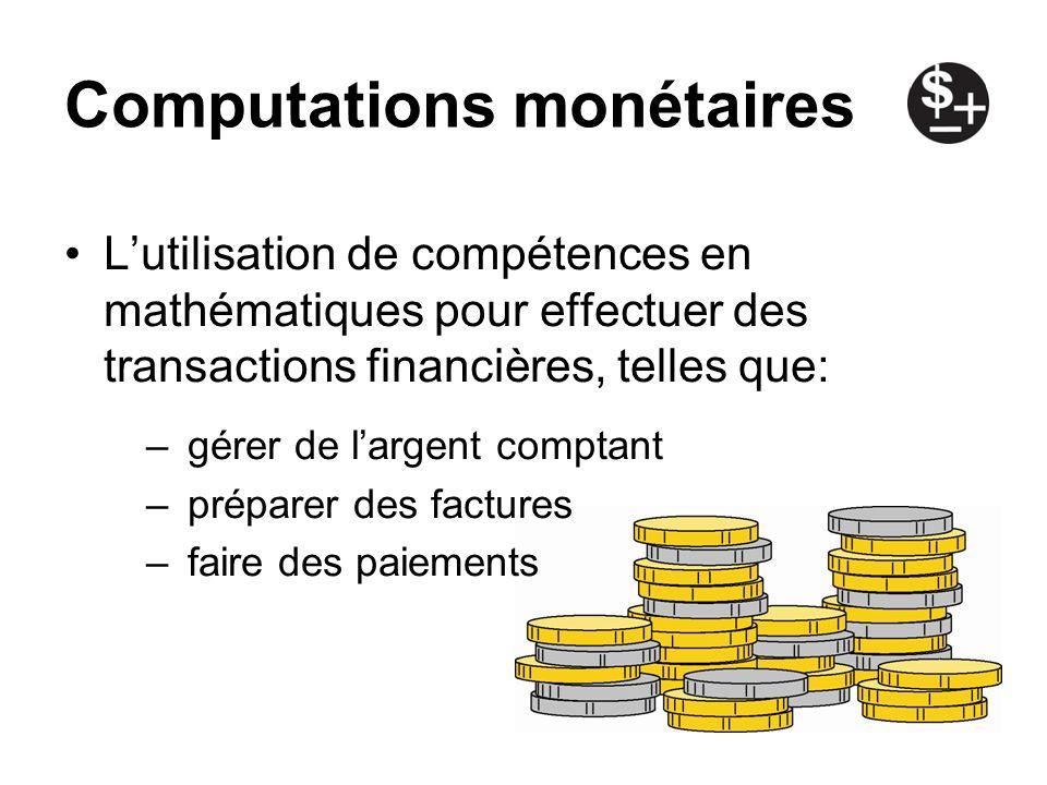 Computations monétaires Lutilisation de compétences en mathématiques pour effectuer des transactions financières, telles que: –gérer de largent compta