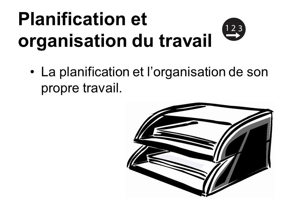 Planification et organisation du travail La planification et lorganisation de son propre travail.