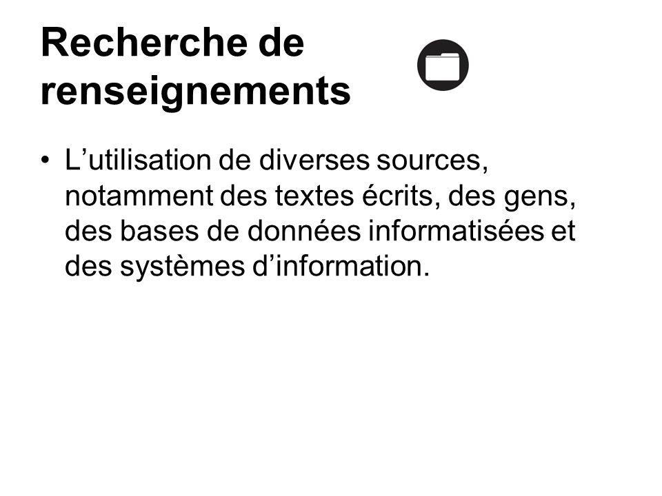 Recherche de renseignements Lutilisation de diverses sources, notamment des textes écrits, des gens, des bases de données informatisées et des système