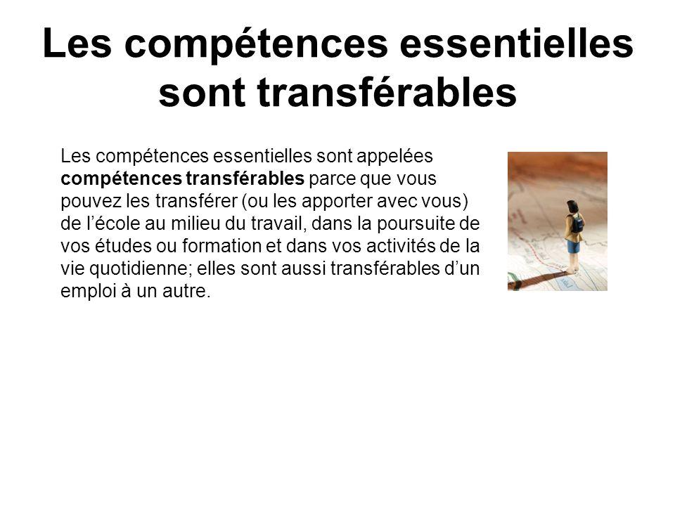 Les compétences essentielles sont transférables Les compétences essentielles sont appelées compétences transférables parce que vous pouvez les transfé