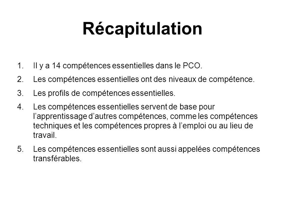 Récapitulation 1.Il y a 14 compétences essentielles dans le PCO. 2.Les compétences essentielles ont des niveaux de compétence. 3.Les profils de compét