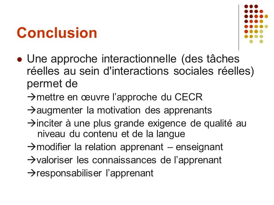 Conclusion Une approche interactionnelle (des tâches réelles au sein d'interactions sociales réelles) permet de mettre en œuvre lapproche du CECR augm