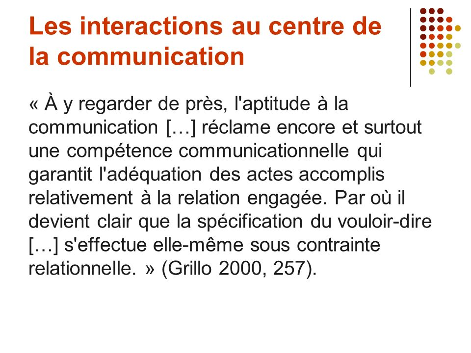 Les interactions au centre de la communication « À y regarder de près, l'aptitude à la communication […] réclame encore et surtout une compétence comm