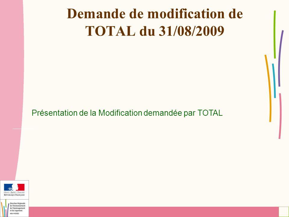 Demande de modification de TOTAL du 31/08/2009 Présentation de la Modification demandée par TOTAL