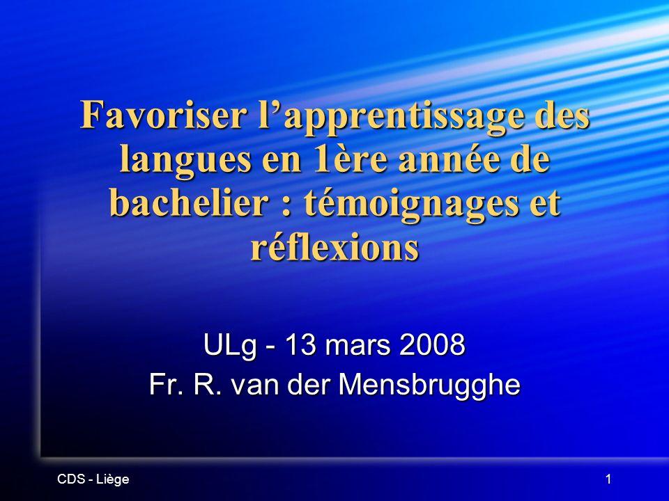 CDS - Liège1 Favoriser lapprentissage des langues en 1ère année de bachelier : témoignages et réflexions ULg - 13 mars 2008 Fr.