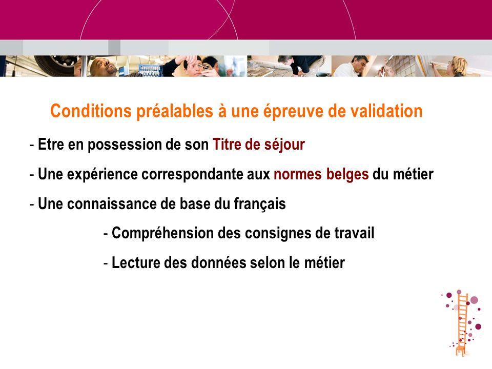 - Etre en possession de son Titre de séjour - Une expérience correspondante aux normes belges du métier - Une connaissance de base du français - Compr