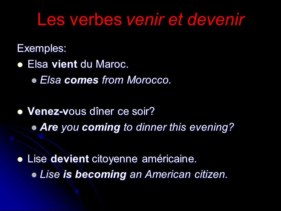 Les verbes venir et devenirExemples: Elsa vient du Maroc. Elsa vient du Maroc. Elsa comes from Morocco. Elsa comes from Morocco. Venez-vous dîner ce s