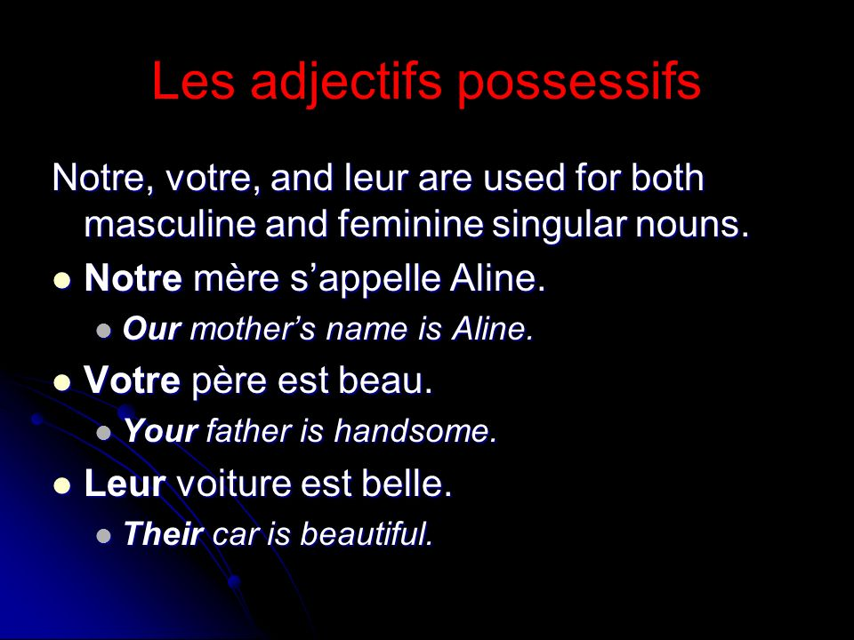 Les adjectifs possessifs Notre, votre, and leur are used for both masculine and feminine singular nouns.