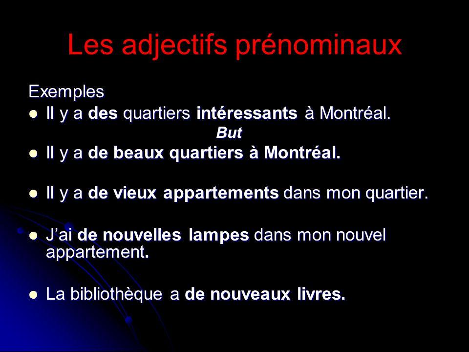 Les adjectifs prénominaux Exemples Il y a des quartiers intéressants à Montréal. Il y a des quartiers intéressants à Montréal.But Il y a de beaux quar