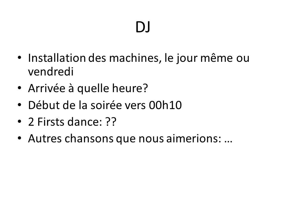 DJ Installation des machines, le jour même ou vendredi Arrivée à quelle heure.