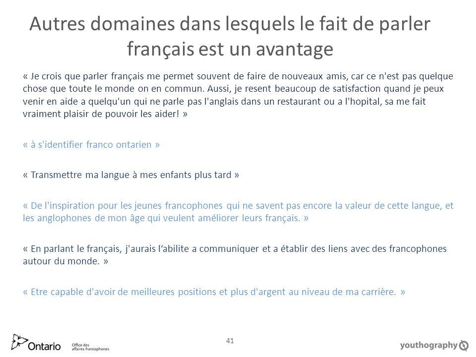 Autres domaines dans lesquels le fait de parler français est un avantage « Je crois que parler français me permet souvent de faire de nouveaux amis, car ce n est pas quelque chose que toute le monde on en commun.