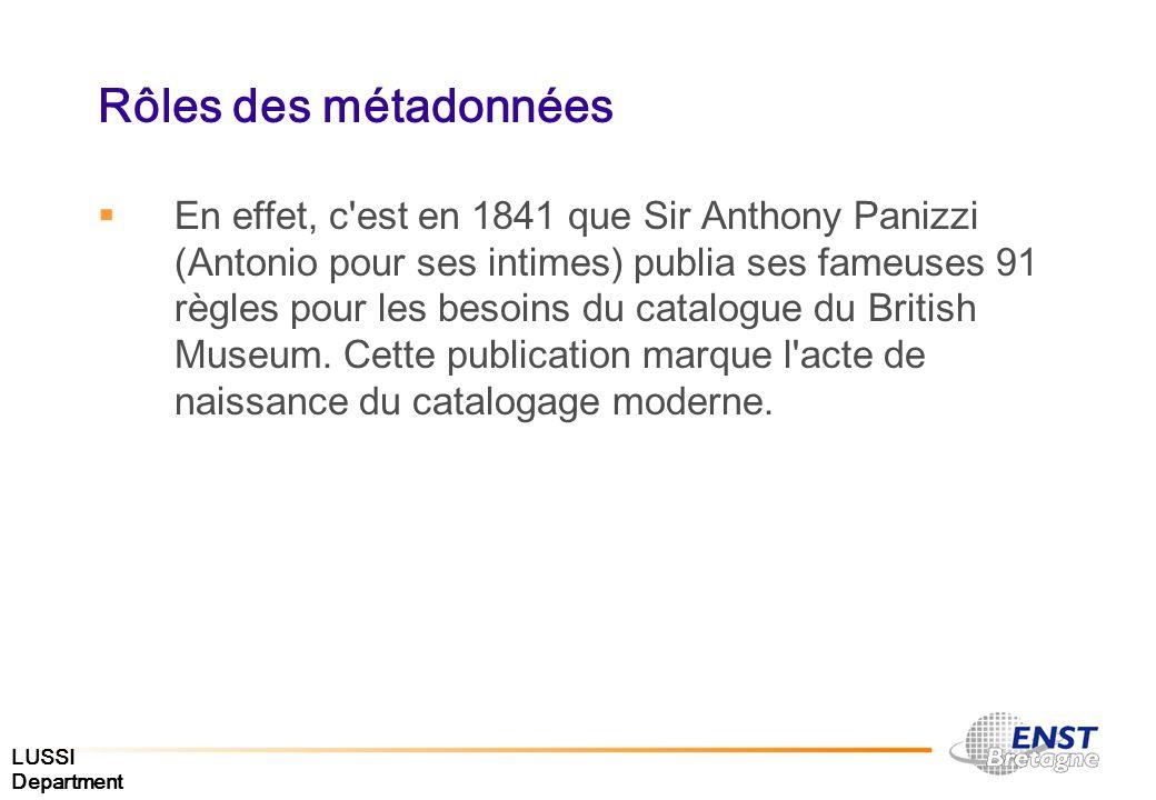 LUSSI Department Rôles des métadonnées En effet, c'est en 1841 que Sir Anthony Panizzi (Antonio pour ses intimes) publia ses fameuses 91 règles pour l