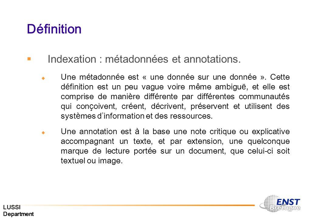 LUSSI Department Définition Indexation : m é tadonn é es et annotations. Une m é tadonn é e est « une donn é e sur une donn é e ». Cette d é finition